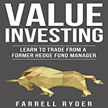 Value Investing: Learn to Trade from a Former Hedge Fund Manager Audiobook by Farrell Ryder Narrated by Joshua Dickey