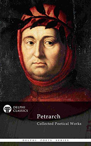 Delphi Collected Poetical Works of Francesco Petrarch (Illustrated) (Delphi Poets Series Book 64)