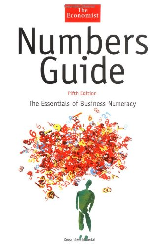 Numbers Guide: The Essentials of Business Numeracy, Fifth Edition (The Economist Series)