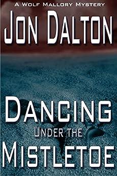 Dancing Under the Mistletoe (Wolf Mallory Mystery) (English Edition) por [Dalton, Jon]