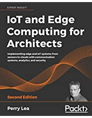 IoT and Edge Computing for Architects: Implementing edge and IoT systems from sensors to clouds with communication systems, analytics, and security, 2nd Edition