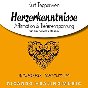 Innerer Reichtum: Affirmation & Tiefenentspannung für ein heiteres Dasein (Herzerkenntnisse) Hörbuch