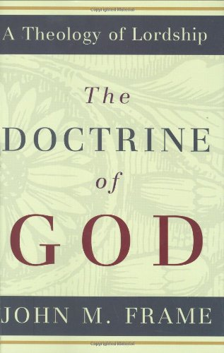 The Doctrine of God (A Theology of Lordship)
