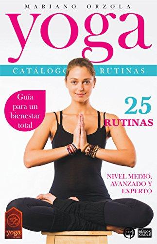 YOGA - CATÁLOGO DE RUTINAS 2: NIVEL MEDIO, AVANZADO Y ...