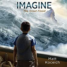 Imagine...The Great Flood Audiobook by Matt Koceich Narrated by Tim Gregory