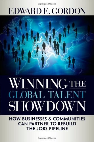 Read Online Winning the Global Talent Showdown: How Businesses and Communities Can Partner to Rebuild the Jobs Pipeline (Bk Business) [Hardcover] [2009] 1St Edition Ed. Edward E Gordon PDF