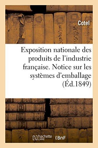 Exposition Nationale Des Produits de l'Industrie Franaise. Notice Sur Les Systmes d'Emballage (Generalites) (French Edition)