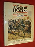 img - for A Good Dusting: Sudan Campaigns, 1881-89 by Henry Keown-Boyd (1986-11-24) book / textbook / text book
