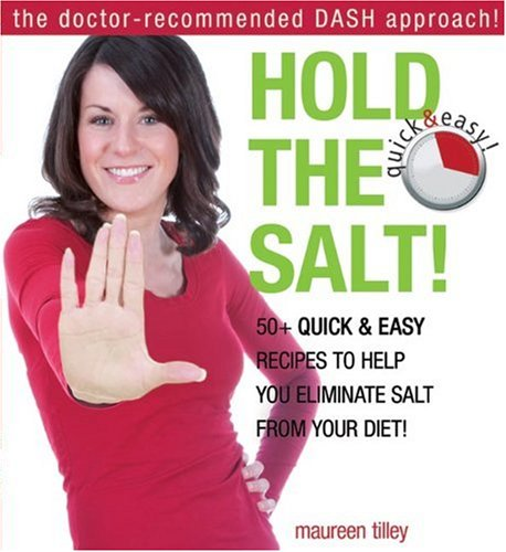 Hold the Salt!: 50+ Quick and Easy Recipes to Help You Eliminate Salt from Your Diet! by Maureen Tilley
