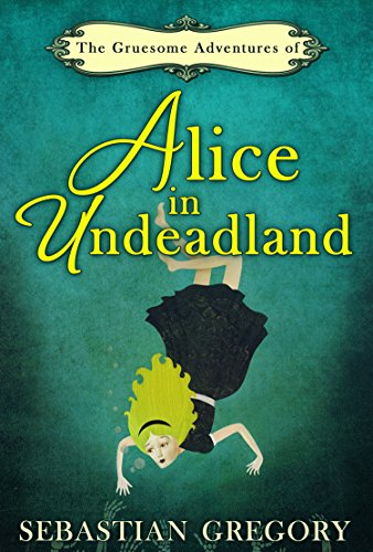 The Gruesome Adventures Of Alice In -
