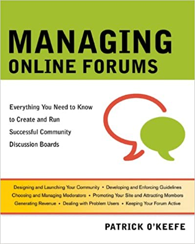 Book Managing Online Forums: Everything You Need to Know to Create and Run Successful Community Discussion Boards