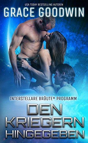 Den Kriegern hingegeben (Interstellare Bräute® Programm 4) (German Edition)