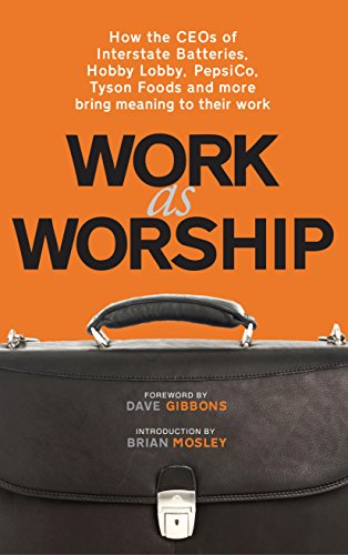 Work As Worship  How The Ceos Of Interstate Batteries  Hobby Lobby  Pepsico  Tyson Foods And More Bring Meaning To Their Work