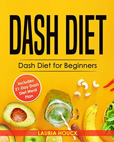 Dash Diet: Dash Diet for Beginners: Dash Diet Cookbook with 21 Days Dash Diet Meal Plan to Lose Weight and Lower Your Blood Pressure (Dash Diet Cookbooks)