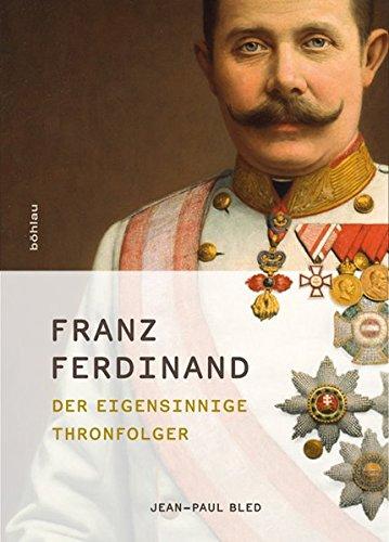 Franz Ferdinand: Der eigensinnige Thronfolger