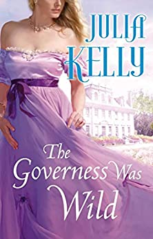 The Governess Was Wild (The Governess Series Book 3) by [Kelly, Julia]