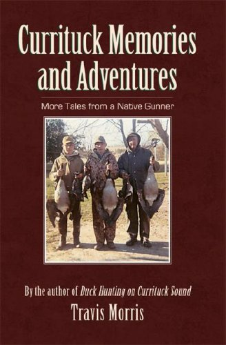 Currituck Memories and Adventures: More Tales from a Native Gunner