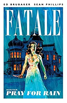 Fatale (Vol. 4): Pray for Rain by Ed Brubaker
