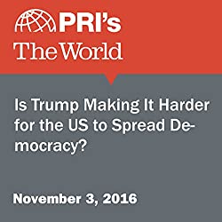 Is Trump Making It Harder for the US to Spread Democracy?