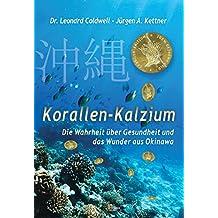 Korallen Kalzium: Die Wahrheit über Gesundheit und das Wunder von Okinawa (German Edition)