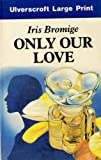 Only Our Love, Iris Bromige, 0708913733