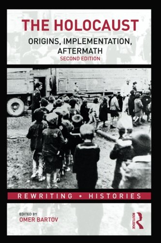 The Holocaust: Origins, Implementation, Aftermath (Rewriting Histories)