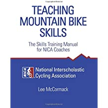 Teaching Mountain Bike Skills: The Skills Training Manual for NICA Coaches