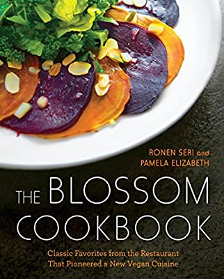 The Blossom Cookbook: Classic Favorites from the Restaurant That Pioneered a New Vegan Cuisine: Ronen Seri, Pamela Elizabeth: 9780399184888: Amazon.com: ...