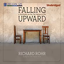 Falling Upward: A Spirituality for the Two Halves of Life Audiobook by Richard Rohr Narrated by Richard Rohr