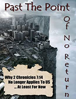 Past The Point of No Return - Why 2 Chronicles 7:14 No Longer Applies To US ...At Least For Now By Ray Gano by [Gano, Ray]