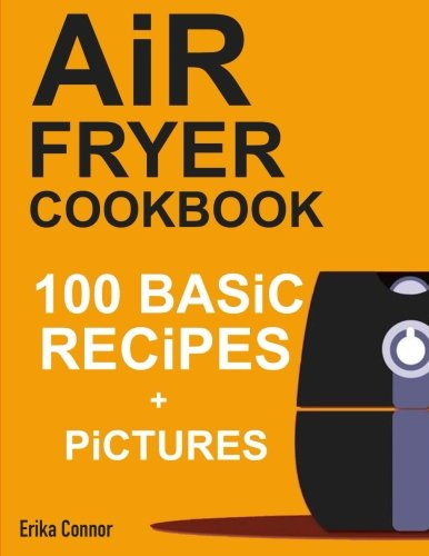 Air Fryer Cookbook - 100+ Basic Recipes for Everyday