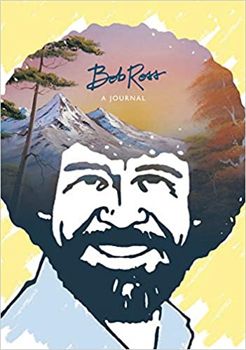 Bob Ross because thats where the fruit is A Journal Dont be afraid to go out on a limb