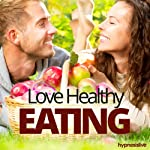 Love Healthy Eating Hypnosis: Eat Yourself Well, with Hypnosis | Hypnosis Live