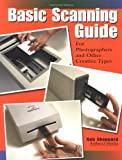 Basic Scanning Guide: For Photographers and Other Creative Types by Rob Sheppard (2000-12-01)