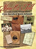 img - for Show and Tell, A Unique Journey Through History From the Life of Brent Ashworth book / textbook / text book