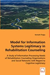 Model for Information Systems Legitimacy in Rehabilitation Counseling Paperback