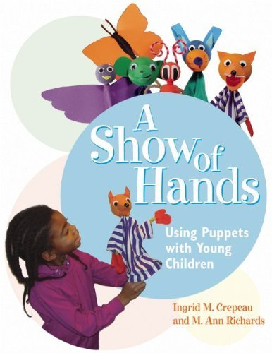 A Show of Hands: Using Puppets with Young Children by Ingrid M. Crepeau (2003-10-01)