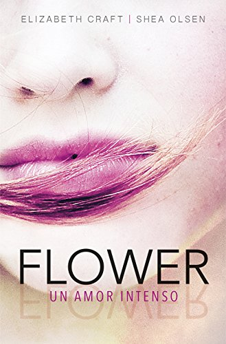 Flower. Un amor intenso (Spanish Edition) by [Craft, Elizabeth, Olsen, Shea]