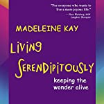Living Serendipitously: Keeping the Wonder Alive | Madeleine Kay