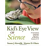 Kid's Eye View of Science: A Conceptual, Integrated Approach to Teaching Science, K-6