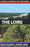Wines of the Loire: Volume 7 (Guides to Wines and Top Vineyards)