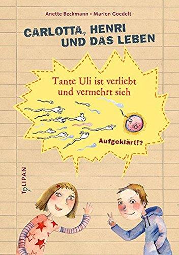 Carlotta, Henri und das Leben: Tante Uli ist verliebt und vermehrt sich (Sachbuch)