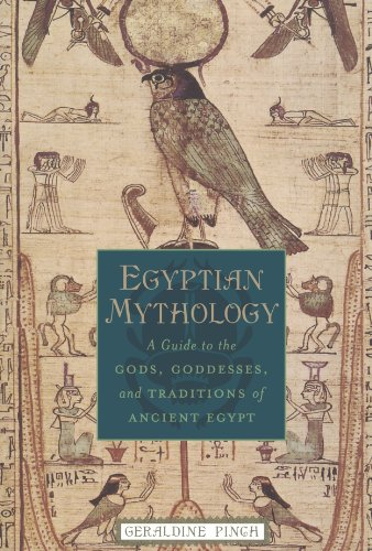 Egyptian Mythology: A Guide to the Gods, Goddesses, and Traditions of Ancient -
