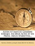 img - for Alexis Et Justine: Comedie Lyrique, En Deux Actes Et En Prose, Melee D'Ariettes... (French Edition) book / textbook / text book