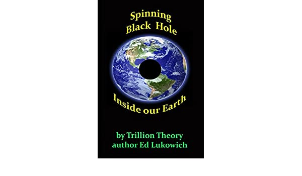Spinning Black Hole Inside Our Earth (Trillion Theory Book 5 ...
