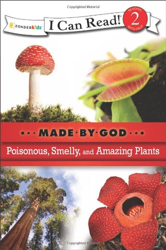 Poisonous, Smelly, and Amazing Plants (I Can Read!/Made By God)