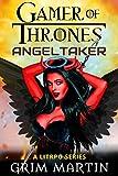 AngelTaker: A GameLit Series (Gamer of Thrones Serials Book 1)
