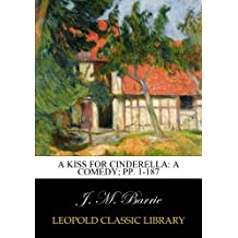 A kiss for Cinderella: a comedy; pp. 1-187