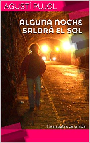 ALGUNA NOCHE SALDRÁ EL SOL: Tierna sátira de la vida (Spanish Edition)
