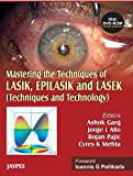 Mastering the Techniques of LASIK, EPILASIK and LASEK : Techniques and Technology, Garg, Ashok and Alio, Jorge L., 0781791251